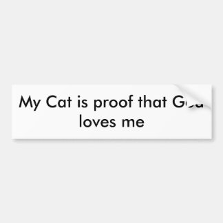 My Cat is proof that God loves me Bumper Sticker