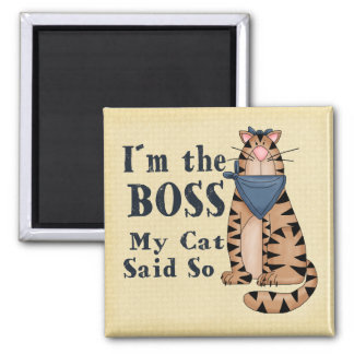 My Cat says I´m the Boss Magnet