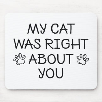 My Cat Was Right Mouse Pad
