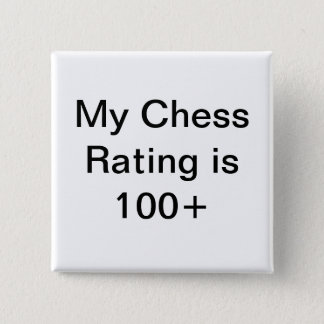 My chess rating is over 100 15 cm square badge