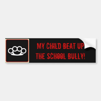 My Child Beat Up the Schoo... Bumper Sticker