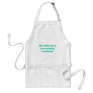 My child has a pre-existing condition standard apron