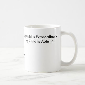 My Child is ExtraordinaryMy Child is Autistic, ... Mugs