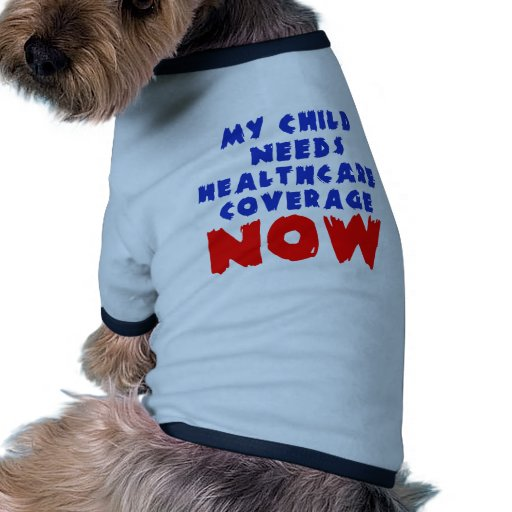 My Child Needs Healthcare Coverage NOW Dog Tshirt