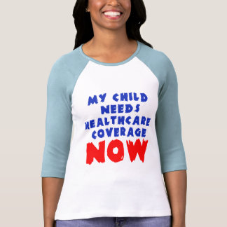 My Child Needs Healthcare Coverage NOW Tshirt
