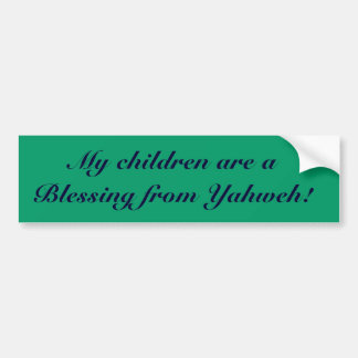 My children are a Blessing from Yahweh! Bumper Sticker