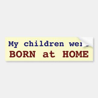 My children were BORN at HOME Bumper Sticker