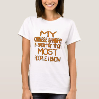 MY CHINESE SHARPEI IS SMARTER THAN MOST PEOPLE I K T-Shirt