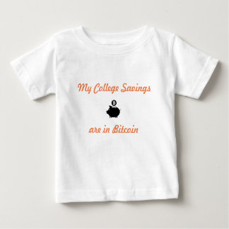 My College Savings are in Bitcoin Baby T-Shirt