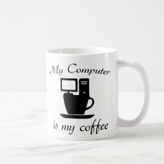 My computer is my coffee coffee mug