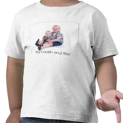 My Cousin and Me T Shirt