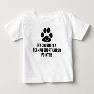 My Cousin Is A German Shorthaired Pointer Baby T-Shirt