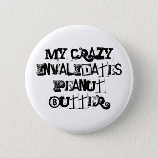 My crazy invalidates peanut butter. 6 cm round badge