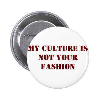 My Culture Is Not Your Fashion Button
