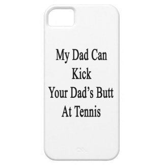 My Dad Can Kick Your Dad's Butt At Tennis iPhone 5 Case