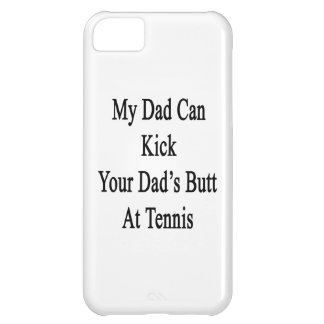 My Dad Can Kick Your Dad's Butt At Tennis iPhone 5C Covers