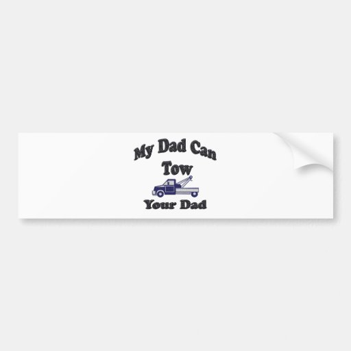 My Dad Can Tow Your Dad Bumper Stickers