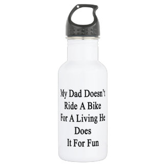 My Dad Doesn't Ride A Bike For A Living He Does It 532 Ml Water Bottle