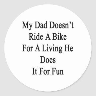 My Dad Doesn't Ride A Bike For A Living He Does It Sticker
