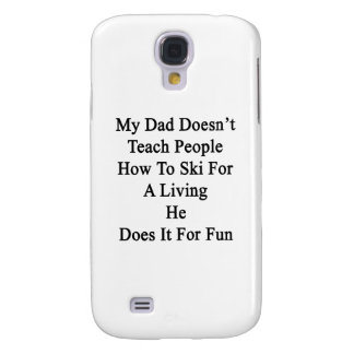 My Dad Doesn't Teach People How To Ski For A Livin Galaxy S4 Cover