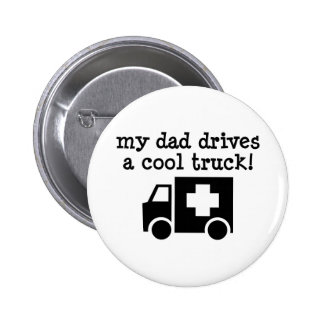 My Dad Drives a cool truck Pins