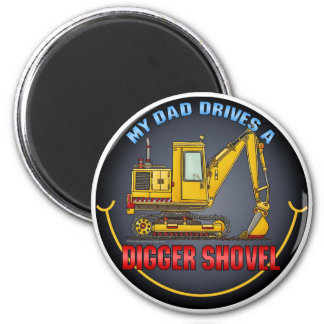 My Dad Drives A Digger Shovel Magnet