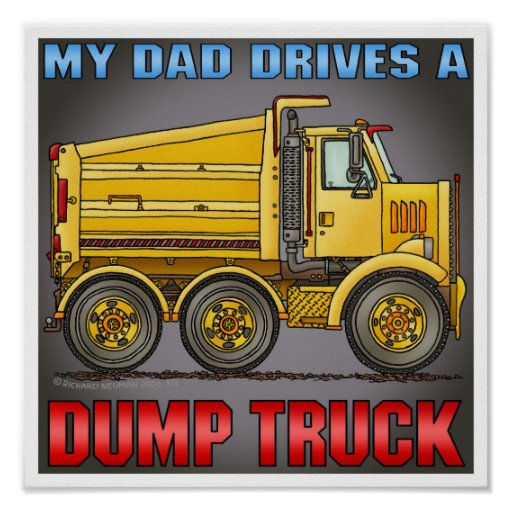 My Dad Drives A Highway Dump Truck Poster Print