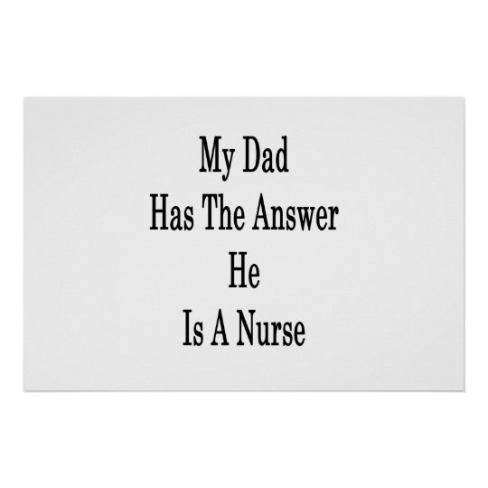 My Dad Has The Answer He Is A Nurse Poster