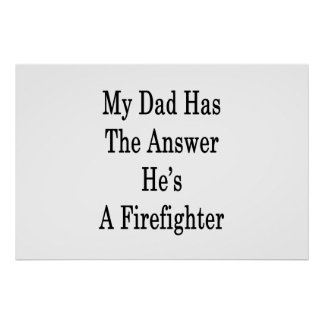 My Dad Has The Answer He's A Firefighter Poster