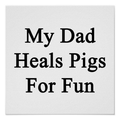 My Dad Heals Pigs For Fun Posters