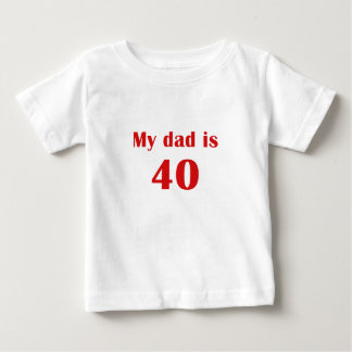 My dad is 40 baby T-Shirt