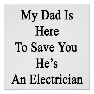My Dad Is Here To Save You He's An Electrician Poster