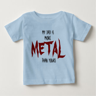 My Dad Is More METAL Than Yours T-shirt