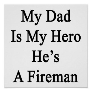My Dad Is My Hero He s A Fireman Poster