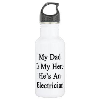 My Dad Is My Hero He's An Electrician 532 Ml Water Bottle