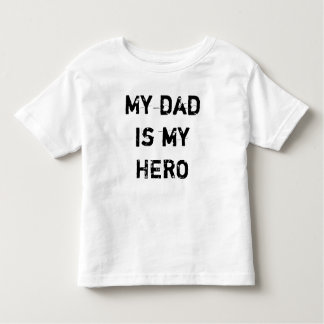 My dad is my HERO Toddler T-Shirt
