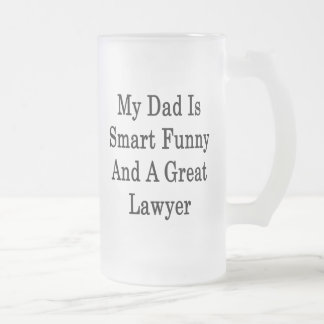 My Dad Is Smart Funny And A Great Lawyer Frosted Glass Mug