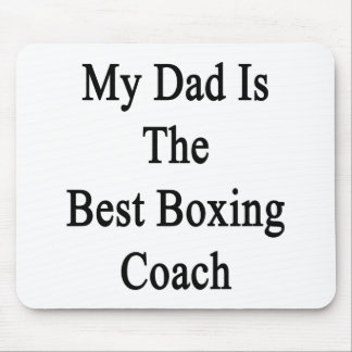 My Dad Is The Best Boxing Coach Mouse Pad