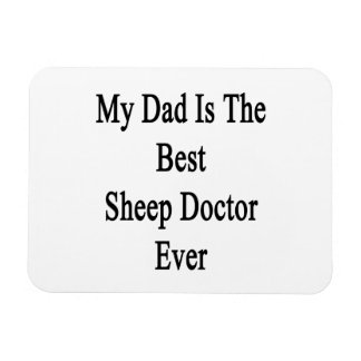 My Dad Is The Best Sheep Doctor Ever Rectangular Magnet
