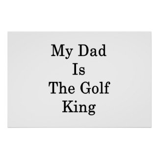 My Dad Is The Golf King Poster