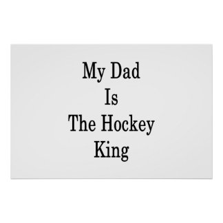 My Dad Is The Hockey King Poster