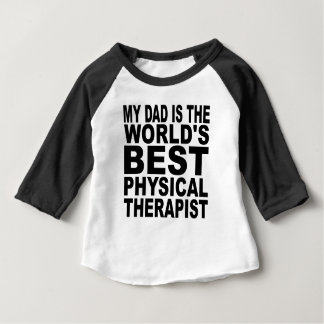 My Dad Is The World's Best Physical Therapist Baby T-Shirt