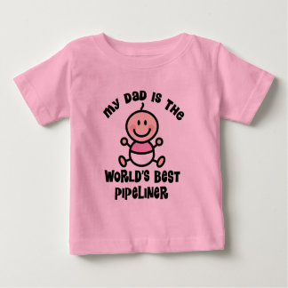My Dad is the Worlds Best Pipeliner Baby T-Shirt
