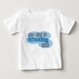 My Dad is Tweeting This Baby T-Shirt