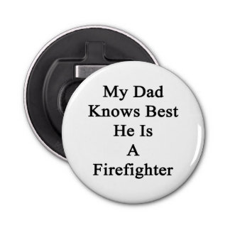 My Dad Knows Best He Is A Firefighter