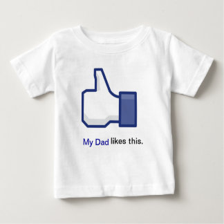My Dad likes this Baby T-Shirt