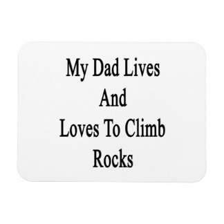 My Dad Lives And Loves To Climb Rocks Rectangular Magnets