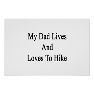 My Dad Lives And Loves To Hike Print