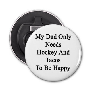 My Dad Only Needs Hockey And Tacos To Be Happy