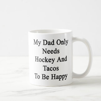 My Dad Only Needs Hockey And Tacos To Be Happy Coffee Mug